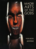 Maori Arts of the Gods : Step-by-step Instructions, Tips, and Tricks for Bu... - Brown Deidre & Brake Brain (photog)
