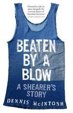 Beaten by a Blow : A Shearer's Story - Dennis McIntosh