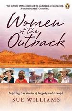 Women of the Outback :  Inspiring True Stories of Tragedy and Triumph - Sue Williams