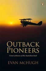 Outback Pioneers : Great Achievers of the Australian Bush - Evan McHugh