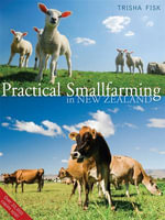 Practical Smallfarming in New Zealand : Planning, Starting and Managing Your Enterprise - Trisha Fisk
