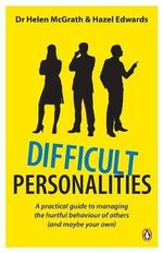 Difficult Personalities : A Practical Guide to Managing the Hurtful Behaviour of Others (and Maybe Your Own) - Helen McGrath