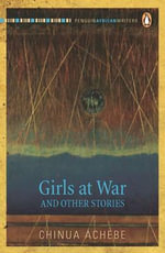 Girls at War and Other Stories : Girls at War and Other Stories - Chinua Achebe