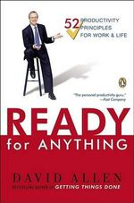 Ready for Anything : 52 Productivity Principles for Getting Things Done - David Allen
