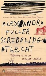 Scribbling the Cat : Travels with an African Soldier - Alexandra Fuller