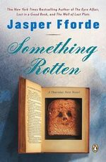 Something Rotten  :  A Thursday Next Novel : Book 4 - Jasper Fforde