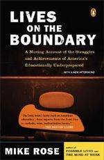 Lives on the Boundary : A Moving Account of the Struggles and Achievements of America's Educationally Underprepared - University Mike Rose