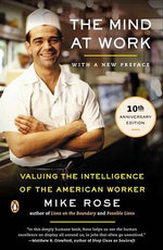 The Mind at Work : Valuing the Intelligence of the American Worker - Mike Rose