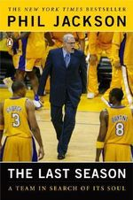 The Last Season : A Team in Search of Its Soul :  A Team in Search of Its Soul - Phil Jackson