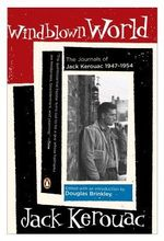 Windblown World : The Journals of Jack Kerouac, 1947-1954 - Douglas Brinkley