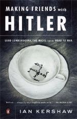 Making Friends with Hitler : Lord Londonderry, the Nazis, and the Road to War II - Senior Lecturer in Modern History Ian Kershaw