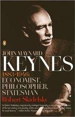 John Maynard Keynes: 1883-1946: Economist, Philosopher, Statesman :  1883-1946: Economist, Philosopher, Statesman - Robert Skidelsky