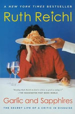 Garlic and Sapphires : The Secret Life of a Critic in Disguise - Ruth Reichl