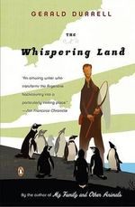 The Whispering Land - Gerald Malcolm Durrell