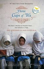 Three Cups of Tea : One Man's Mission to Promote Peace ... Once School at a Time - Greg Mortenson