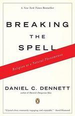 Breaking the Spell : Religion as a Natural Phenomenon - Daniel C Dennett