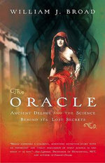 The Oracle : Ancient Delphi and the Science Behind Its Lost Secrets - William J Broad