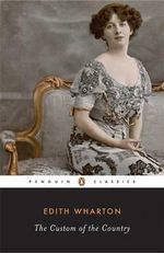 The Custom of the Country : Penguin Classics - Edith Wharton