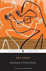 Sometimes a Great Notion : Penguin Classics - Ken Kesey
