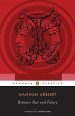 Between Past and Future : Eight Exercises in Political Thought - Professor Hannah Arendt