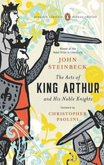 The Acts of King Arthur and His Noble Knights : Penguin Classics Deluxe Editions - John Steinbeck