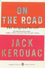 On the Road : The Original Scroll : Penguin Classics Deluxe Edition - Jack Kerouac