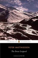 The Snow Leopard : Penguin Classics - Peter Matthiessen