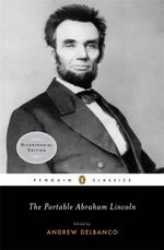 The Portable Abraham Lincoln : Penguin Classics - Abraham Lincoln