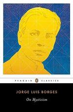 On Mysticism - Jorge Luis Borges