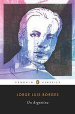 On Argentina : Penguin Classics - Jorge Luis Borges