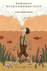 The Adventures of Huckleberry Finn : Penguin Classics Deluxe Edition  - Mark Twain