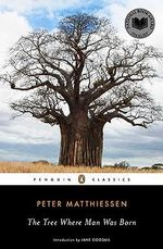 The Tree Where Man Was Born - Peter Matthiessen