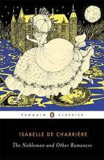 The Nobleman and Other Romances : Penguin Classics - Isabelle de Charriere