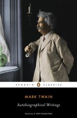 Autobiographical Writings : Autobiographical Writings - Mark Twain