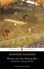 Memoirs of a Fox-Hunting Man : The Memoirs of George Sherston - Siegfried Sassoon
