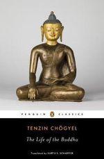 The Life of the Buddha : Penguin Classics - Tenzin Chogyel