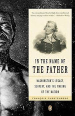 In the Name of the Father : Washington's Legacy, Slavery, and the Making of a Nation - Francois Furstenberg
