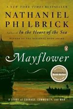 Mayflower : A Story of Courage, Community, and War - Nathaniel Philbrick
