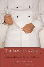 The Reach of a Chef : Professional Cooks in the Age of Celebrity - Michael Ruhlman