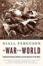 The War of the World : Twentieth-Century Conflict and the Descent of the West - Niall Ferguson