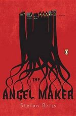 The Angel Maker : A Novel - Stefan Brijs