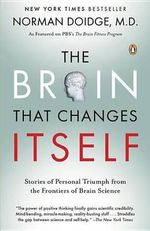 The Brain That Changes Itself : Stories of Personal Triumph from the Frontiers of Brain Science :  Stories of Personal Triumph from the Frontiers of Brain Science - Norman Doidge