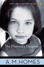 The Mistress's Daughter : A Memoir - A M Homes