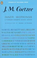 Inner Workings : Literary Essays 2000-2005 - J M Coetzee