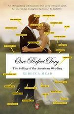 One Perfect Day : The Selling of the American Wedding - Rebecca Mead