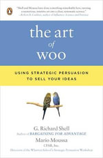 Art of Woo: Using Strategic Persuasion to Sell Your Ideas The :  Using Strategic Persuasion to Sell Your Ideas The - G Richard Shell