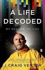 A Life Decoded : My Genome: My Life - J Craig Venter