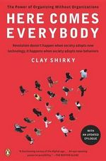 Here Comes Everybody : The Power of Organizing Without Organizations - Clay Shirky