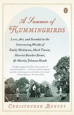 A Summer of Hummingbirds : Love, Art, and Scandal in the Intersecting Worlds of Emily Dickinson, Mark Twain, Harriet Beecher Stowe, and Martin Johnson Heade - Christopher Benfey