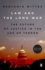 Law and the Long War : The Future of Justice in the Age of Terror - Senior Fellow Benjamin Wittes